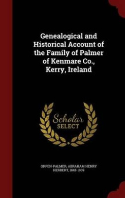 Genealogical and Historical Account of the Family of Palmer of Kenmare Co., Kerry, Ireland