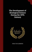 The Development of Strategical Science During the 19th Century