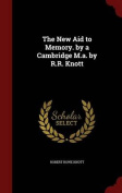 The New Aid to Memory. by a Cambridge M.A. by R.R. Knott