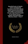 Beautiful Pearls of Catholic Truth, Containing the Teachings of the Holy Catholic Church, and the Sacred Books of the Bible as Interpreted by the One Truth Church Founded by Our Divine Saviour ... Together with Biographies of Illustrious Saints ... from T
