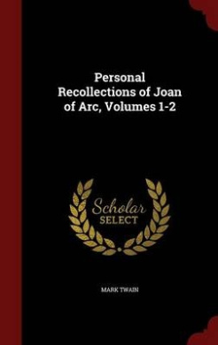 Personal Recollections of Joan of Arc, Volumes 1-2