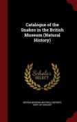Catalogue of the Snakes in the British Museum