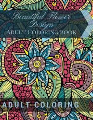 Beautiful Flower Design Adult Coloring Book: Beautiful Patterns & Designs Adult Coloring Books