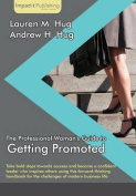 The Professional Woman's Guide to Getting Promoted