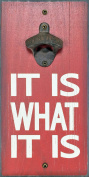 My Word It is What it is Bottle Opener, 15cm x 30cm