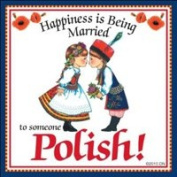 """Happiness Is Being Married to An Polish"" Decorative Wall Tile Polish Gift Idea"