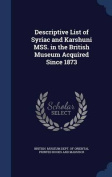 Descriptive List of Syriac and Karshuni Mss. in the British Museum Acquired Since 1873