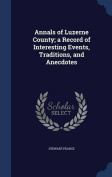 Annals of Luzerne County; A Record of Interesting Events, Traditions, and Anecdotes