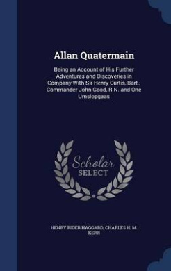 Allan Quatermain: Being an Account of His Further Adventures and Discoveries in Company with Sir Henry Curtis, Bart., Commander John Good, R.N. and One Umslopgaas