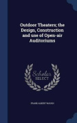 Outdoor Theaters; The Design, Construction and Use of Open-Air Auditoriums