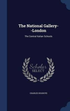 The National Gallery--London: The Central Italian Schools