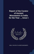 Report of the Curator of Ancient Monuments in India for the Year ..., Issue 1