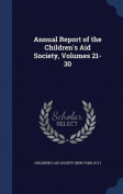 Annual Report of the Children's Aid Society, Volumes 21-30