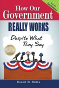 How Our Government Really Works, Despite What They Say - Fourth Edition