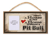 A House is Not a Home without a Pit Bull Wooden Dog Sign with Clear Insert for Your Pet Photo