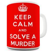Twisted Envy Keep Calm and Solve A Murder Ceramic Mug