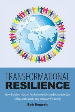 Transformational Resilience: How Building Human Resilience to Climate Disruption Can Safeguard Society and Increase Wellbeing