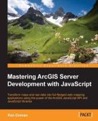 Mastering Arcgis Server Development with JavaScript