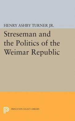 Streseman and Politics of Weimar Republic (Princeton Legacy Library)