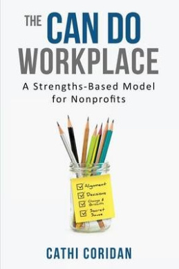 The Can Do Workplace: A Strengths Based Model for Non-Profits