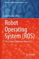 Robot Operating System (ROS): The Complete Reference