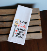 If Loving Carbs Is Wrong I Don't Want To Be Right Kitchen Towel