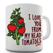 Twisted Envy I Love You From My Head Tomatoes Ceramic Mug