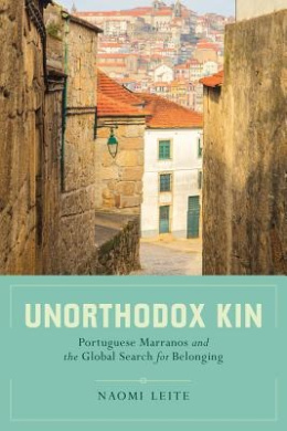 Unorthodox Kin: Portuguese Marranos and the Global Search for Belonging