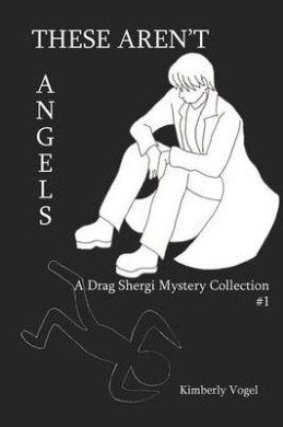 These Aren't Angels: A Drag Shergi Mystery Collection #1