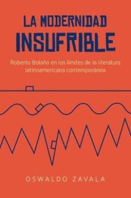 La Modernidad Insufrible: Roberto Bolano en los Limites de la Literatura Laninoamericano Contemporanea (North Carolina Studies in the Romance Languages and Literatures)