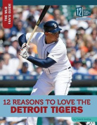 12 Reasons to Love the Detroit Tigers