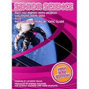 HSC Senior Science 2009 to 2014 Past Papers with Worked Solutions (2015 Edition) by Catherine Odlum