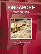 Singapore Tax Guide Volume 1 Strategic Information and Business Taxation