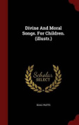 Divine and Moral Songs. for Children.