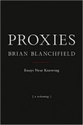 Proxies: Essays Near Knowing