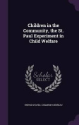 Children in the Community, the St. Paul Experiment in Child Welfare