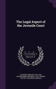 The Legal Aspect of the Juvenile Court