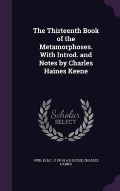The Thirteenth Book of the Metamorphoses. with Introd. and Notes by Charles Haines Keene