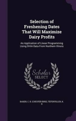 Selection of Freshening Dates That Will Maximize Dairy Profits: An Application of Linear Programming Using Dhia Data from Northern Illinois