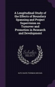 A Longitudinal Study of the Effects of Boundary Spanning and Project Supervision on Turnover and Promotion in Research and Development