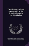 The History, Civil and Commercial, of the British Colonies in the West Indies