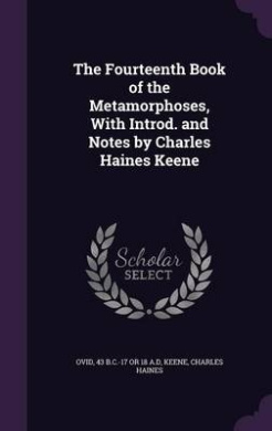 The Fourteenth Book of the Metamorphoses, with Introd. and Notes by Charles Haines Keene