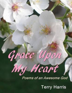 Grace Upon My Heart: Poems of an Awesome God