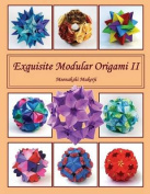 Exquisite Modular Origami II