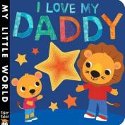 I Love My Daddy (My Little World) [Board book]