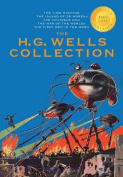 The H. G. Wells Collection (5 Books in 1) the Time Machine, the Island of Doctor Moreau, the Invisible Man, the War of the Worlds, the First Men in the Moon
