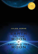 From the Earth to the Moon & Around the Moon (2 Books in 1)