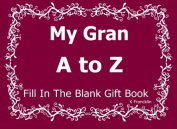 My Gran A to Z Fill In The Blank Gift Book (A to Z Gift Books)