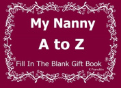 My Nanny A to Z Fill In The Blank Gift Book (A to Z Gift Books)