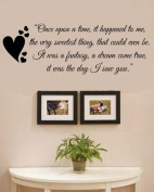 Once upon a time it happened to me, the very sweetest thing, that could even be. It was a fantasy, a dream come true, it was the day I saw you. Vinyl Wall Decals Quotes Sayings Words Art Decor Lettering Vinyl Wall Art Inspirational Uplifting